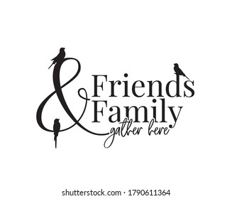 Friends and family gather here, vector. Wording design, lettering isolated on white background. Wall decals, wall art, artwork Home Art decor, Wall Decals, Art Decor, Poster design