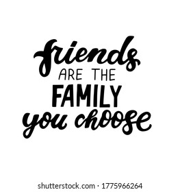 Friends are the family you choose. International Friendship Day. Motivational quote. Handwritten inspiration. Brush calligraphy. Web element for poster, t-shirt print, congrats cards