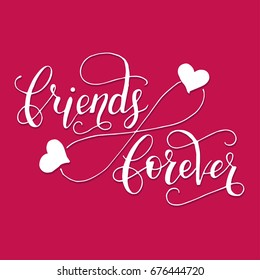 Friends forever. Lettering card for friendship day. Handdrawn unique calligraphy for greeting cards, mugs, t-shirts, ets.
