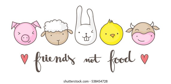 Friends not food, vegan concept illustration, with cute animal faces and faux calligraphy hand lettering text. Suitable for t-shirt design.