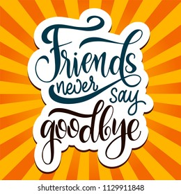 Friendship day hand drawn lettering. Friends never say goodbye. Vector elements for invitations,
