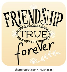 Friendship true forever. Lettering for postcard, poster, cover, icon, sticker, tag