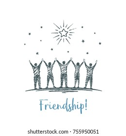 Friendship! Vector illustration, hand drawn sketch.  People hold hands, hands are lifted up. Friends are looking at the big star.