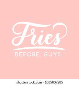 Fries before guys feminine inspirational lettering inscription isolated on blush pink background. Motivational card for friends and sisters with hand drawn calligraphy for party invitation or print.