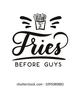 Fries before guys feminine inspirational lettering inscription isolated on white background. Motivational card for friends and sisters with hand drawn calligraphy for party invitation, greeting card