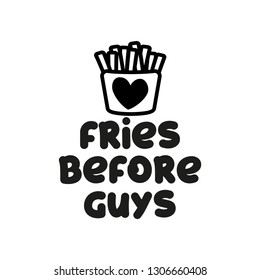 Fries before guys - funny feminine inspirational poster with french fries background. Feminism slogan with hand drawn lettering. Good for print for poster, card.