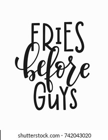 Fries before guys t-shirt quote feminist lettering. Calligraphy inspiration graphic design typography element. Hand written card. Simple vector sign. Protest against patriarchy sexism misogyny female