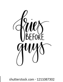 Fries before guys vector inspirational funny lettering catch phrase