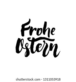 Frohe Ostern - German Easter hand drawn lettering calligraphy phrase isolated on white background. Fun brush ink vector illustration for banners, greeting card, poster design, photo overlays
