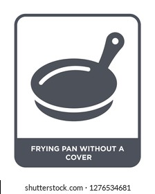 frying pan without a cover icon vector on white background, frying pan without a cover trendy filled icons from Bistro and restaurant collection, frying pan without a cover vector illustration