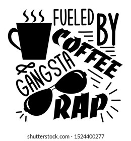 Fueled by coffee & gangsta rap. Funny saying with coffee cup, and sunglasses silhouette. Perfect for cards, posters, textiles, mug and gifts.