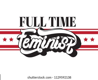 Full time feminist. Vector hand drawn lettering. Template for card, poster. banner, print for t-shirt, pin, badge, patch.
