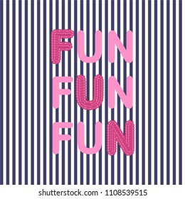 Fun Fun Fun Slogan with Sequined Letter and Stripes for Tshirt Graphic Vector Print