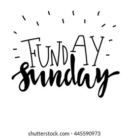 Funday Sunday. Hand drawn lettering. Typographic quote. Hand drawn  lettering. Black hand drawn letters.