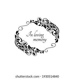 Funeral vector card with floral wreath. Funeral mourning retro frame with floral decoration and condolence text in loving memory. Vintage black mortuarycard on white background