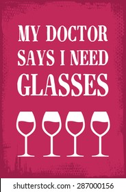 """funny alcohol theme vector illustration art with """"My Doctor Says I Need Glasses"""" text"""