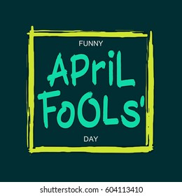 Funny April Fools' Day. Greetings card with handwritten brush lettering and square frame.  Vector design elements