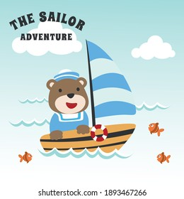 Funny bear sailor cartoon vector on little boat with cartoon style. Creative vector childish background for fabric, textile, nursery wallpaper, poster, card, brochure. and other decoration.