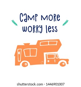 Funny camper truck hand drawn color illustration. Camp more worry less quote. Isolated cartoon flat car. Greeting card design