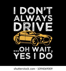 Funny Car Saying & Quote. 100% Vector Best for Clothing Design, Poster, Pillow, Mug and other