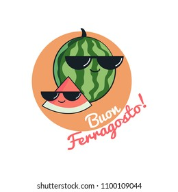 Funny card Buon Ferragosto italian summer holiday as funny cartoon character of watermelon, Cute illustration