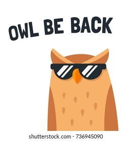 "Funny cartoon owl with sunglasses and text ""Owl be back"". Cute horned owl character, simple stylized vector illustration."