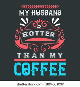 Funny Couple Saying-My Husband Is Hotter Than My Coffee. Valentines Day Quote With Chain Heart and Crown Graphics, Line on Dark Black Background. Ready Template For T-Shirts and Other Clothing.