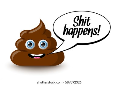 Funny and cute poop character with Shit happens quote in speech bubble placed on white background