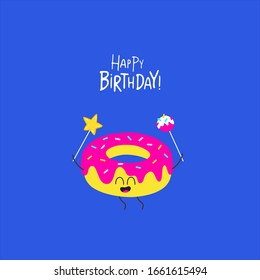 Funny donut. Happy birthday card. Vector illustration. Use for the card, stickers, web design and print on t-shirt. Easy to edit.