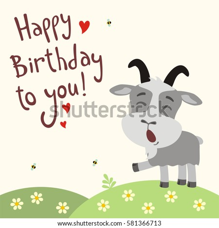 Funny goat sings song Happy birthday to you! Greeting card in cartoon style.