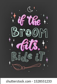 funny Halloween quote ' if the broom fits, ride it' on dark grey background. greeting card, poster, banner, print design. Festive typography inscription. EPS 10