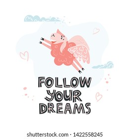 Funny hand drawn design for cards, banners, tshirt and other. Cute pink sheep with wings able to fly in the sky,  Follow your dream - lettering text. Flat vector illustration on isolated background.