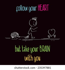 "Funny illustration with message:"" Follow your heart"", vector format"