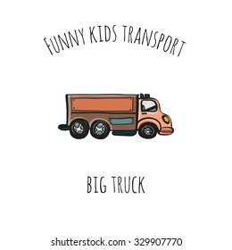 Funny kids transport: big truck. Cute hand drawn isolated element on a white background with two inscription around. Simple greeting card.