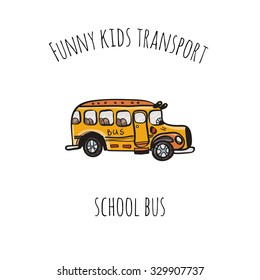 Funny kids transport: school bus. Cute hand drawn isolated element on a white background with two inscription around. Simple greeting card.
