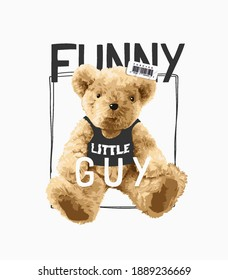 funny little guy slogan with bear doll in black tank top illustration
