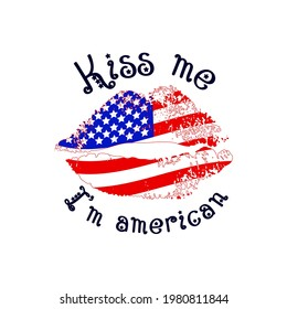 Funny motivational quote Kiss me I'm american with texture lips and flag. 4th of july  Independence day concept. Vector illustration. Template of t shirt print, greeting card, patriotic poster.