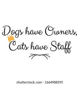 Die lustige Phrase zum Druck auf T-Shirts. Hunde haben Besitzer, Katzen haben Mitarbeiter. Stilvolles Design für die Platzierung von Kleidung und Sachen. Schönes Zitat. Motivationsaufruf für die Platzierung auf Plakaten und Vinyl.