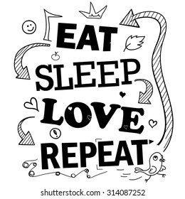 "Funny Quote About Life: ""Eat > Sleep > Love > Repeat"". Monochrome Typography Print for T-Shirt Design or Interior Stickers"