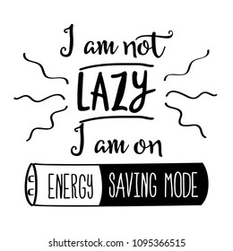 "Funny quote "" I am not lazy, I am on energy saving mode"""