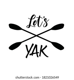 Funny quote or saying about kayaking with drawing of paddles. Vector art & text for logo. Design for prints, decals, t-shirts. Template for banner, web design. For people who enjoy kayaking & boating.