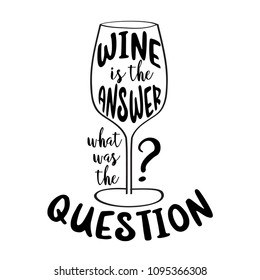 "Funny quote "" Wine is the answer, what was the question?"""