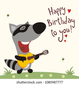 Funny raccoon with guitar sings song happy birthday to you. Greeting card.