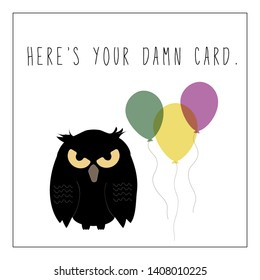 Funny sarcastic birthday card featuring grumpy owl on white background with balloons and the text Here's Your Damn Card in handwritten font - Vector