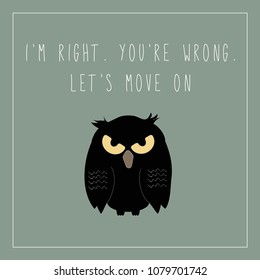 Funny sarcastic greeting card featuring grumpy owl on a pale green background and the text I'm right You're Wrong in handwritten font