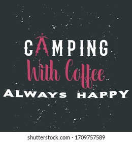 Funny Saying, Camping With Coffee Always Happy.Vector Text To Use On Summer Or Winter Camper T-Shirts, Hoodies, Tops, Coffee Mugs, Towel, Tents, Hats, Bags. Quote For Coffee Shop Near Camping Grounds.