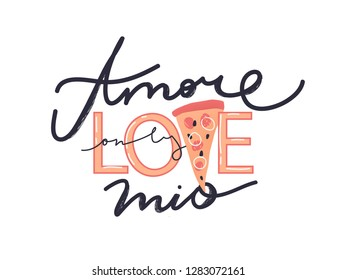"""Funny slogan for t shirt with pizza illustration. Creative typography slogan design. Sign """"AMORE MIO"""" in english """"My Love""""."""