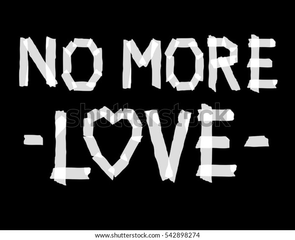 Funny Slogan with Tape Fonts. Vector Format. No More Love. Heart Image