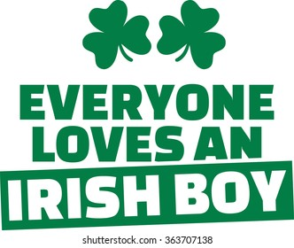 Funny St. Patrick's Day saying - Everyone loves an irish boy