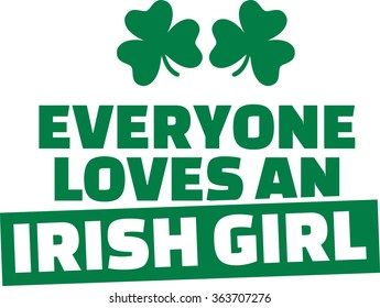 Funny St. Patrick's Day saying - Everyone loves an irish girl